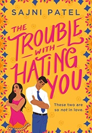 The Trouble With Hating You (Sajni Patel)