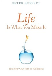 Life Is What You Make It: Find Your Own Path to Fulfillment (Peter Buffet)