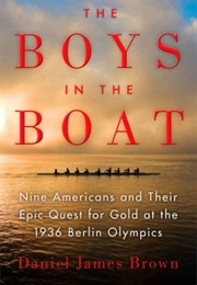 The Boys in the Boat: Nine Americans and Their Epic Quest for Gold at the 1936 Berlin Olympics (Daniel James Brown)