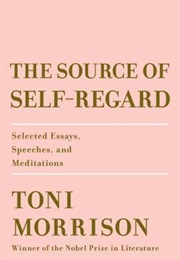 The Source of Self-Regard: Selected Essays, Speeches, and Meditations (Toni Morrison)