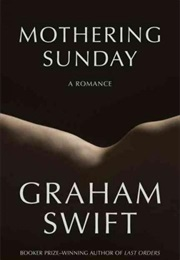 Mothering Sunday: A Romance (Graham Swift)