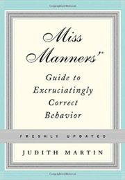 Miss Manners Guide to Excruciatingly Correct Behavior (Judith Martin)