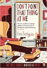 Don't Point That Thing at Me (Kyril Bonfiglioli)