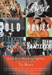 The Best Old Movies for Families: A Guide to Watching Together (Ty Burr)