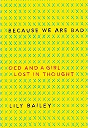 Because We Are Bad: OCD and a Girl Lost in Thought (Lily Bailey)