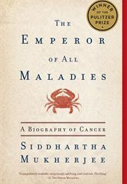The Emperor of All Maladies: A Biography of Cancer by Siddhartha Mukhe