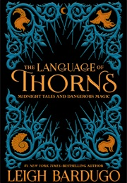 The Language of Thorns (Leigh Bardugo)