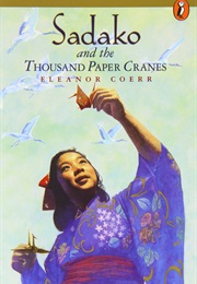 Sadako and the Ten Thousand Cranes (Eleanor Coerr)