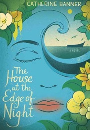 The House at the Edge of Night: A Novel (Catherine Banner)