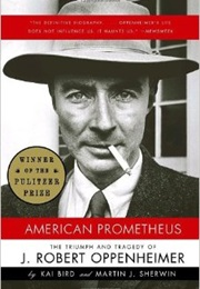 American Prometheus: The Triumph and Tragedy of J. Robert Oppenheimer (Kai Bird and Martin J. Sherwin)