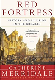 Red Fortress: History and Illusion in the Kremlin (Catherine Merridale)