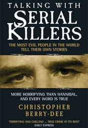 Talking With Serial Killers: The Most Evil People in the World Tell Their Own Stories (Christopher Berry-Dee)