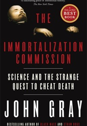 The Immortalization Commission (John Gray)
