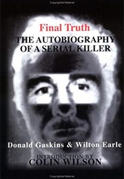"Final Truth: The Autobiography of Mass Murderer/Serial Killer Donald ""Pee Wee"" Gaskins (Donald Gaskins & Wilton Earle)"