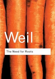 The Need for Roots: Prelude to a Declaration of Duties Towards Mankind (Simone Weil)