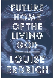 Future Home of the Living God (Louise Erdrich)