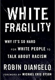 White Fragility: Why It's So Hard for White People to Talk About Racism (Robin Diangelo)