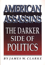 American Assassins: The Darker Side of Politics (James W. Clarke)