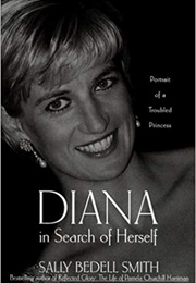 Diana in Search of Herself: Portrait of a Troubled Princess (Sally Bedell Smith)