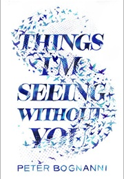 Things I'm Seeing Without You (Peter Bognanni)