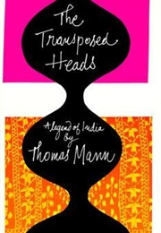 The Transposed Heads: A Tale of India (Thomas Mann)