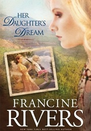 Her Daughter's Dream (Francine Rivers)