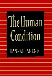 The Human Condition (Hannah Arendt)