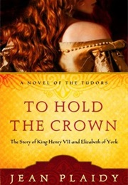 Uneasy Lies the Crown/To Hold the Crown (Jean Plaidy)