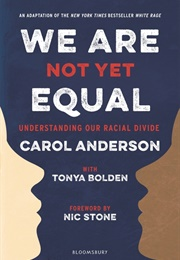 We Are Not Yet Equal: Understanding Our Racial Divide (Carol Anderson)