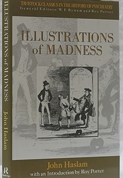 Illustrations of Madness (John Haslam)