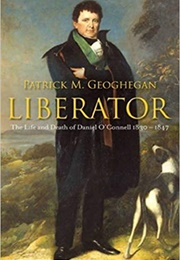 Liberator: The Life and Death of Daniel O'Connell, 1830-1847 (Patrick Geoghegan)