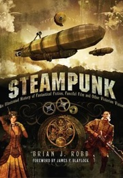 Steampunk: Victorian Visionaries, Scientific Romances and Fantastic Fictions (Robb)