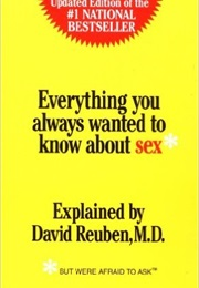 Everything You Always Wanted to Know About Sex: But Were Afraid to Ask (Dr David Reuben)