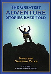The Greatest Adventure Stories Ever Told: 19 Gripping Tales (Lamar Underwood)