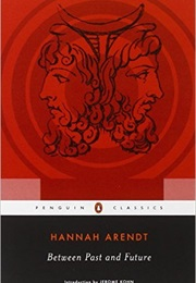 Between Past and Future (Hannah Arendt)