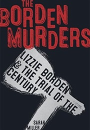 The Borden Murders: Lizzie Borden and the Trial of the Century (Sarah Miller)