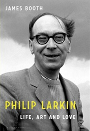 Philip Larkin: Life, Art and Love (James Booth)