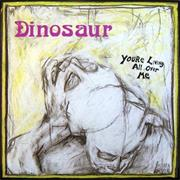 Dinosaur - You're Living All Over Me