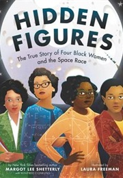 Hidden Figures: The True Story of Four Black Women and the Space Race (Margot Lee Shetterly)