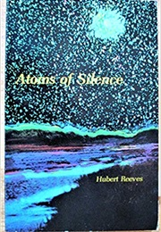Atoms of Silence: An Exploration of Cosmic Evolution (Hubert Reeves)