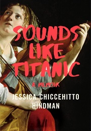 Sounds Like Titanic (Jessica Chiccehitto Hindman)