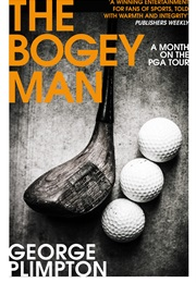 The Bogey Man: A Month on the PGA Tour (George Plimpton)
