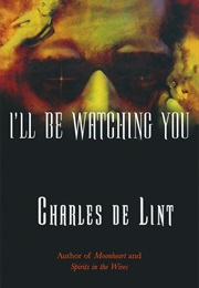 I'll Be Watching You (Charles De Lint)