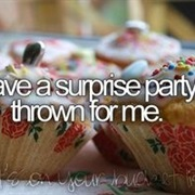 Have a Surprise Party Thrown for Me