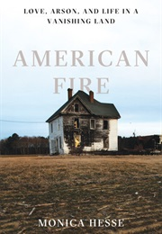 American Fire: Love, Arson and Life in a Vanishing Land (Monica Hesse)