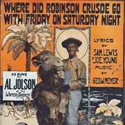 Where Did Robinson Crusoe Go With Friday on a Saturday Night? - Al Jolson