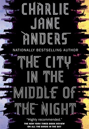 The City in the Middle of the Night (Charlie Jane Anders)