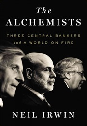 The Alchemists: Three Central Bankers and a World on Fire (Neil Irwin)