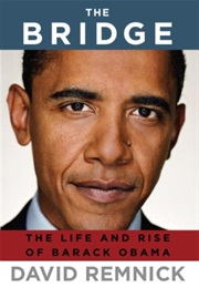 The Bridge: The Life and Rise of Barack Obama (David Remnick)