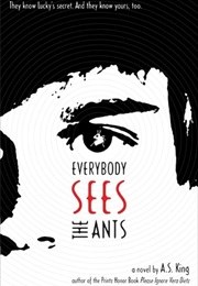 Everybody Sees the Ants (A.S. King)